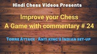 Improve Your Chess: A Game with commentary # 24 (Torre Attack - Anti King's Indian Set-up)