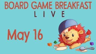 Board Game Breakfast LIVE (May 16)