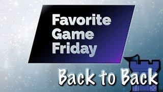 Favorite Game Friday Back To Back