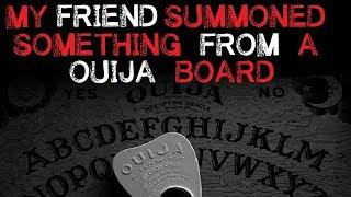 """""""My Friend Summoned Something From A Ouija Board"""""""