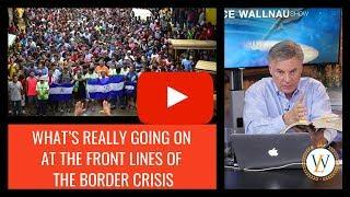What's Really Going On At The Front Lines Of The Border Crisis | Dr. Lance Wallnau