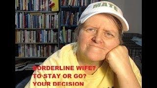 Borderline Wife? To Stay or Go? Your Decision