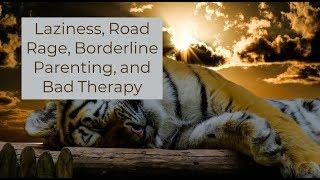 Laziness, Road Rage, Borderline Parenting, and Bad Therapy